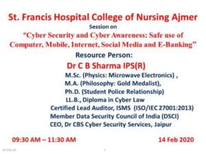 St. Francis Hospital and College Ajmer 14/02/2020 Cyber Security and Cyber Awareness: Safe Use of Computer Mobile, Internet, Social Media and E- Banking